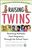 Raising Twins: Parenting Multiples from Pregnancy Through the School Years