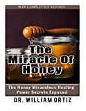 The Miracle Of Honey: The Honey Miraculous Healing Power Secrets Exposed