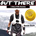Out There: A Story of Ultra Recovery Audiobook by David Clark Narrated by Al Kessel