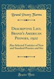 Amazon / Forgotten Books: Descriptive List, Brand s American Peonies, 1922 Also Selected Varieties of New and Standard Peonies and Iris Classic Reprint (Brand Peony Farms)