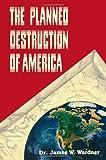The Planned Destruction of America, James Wardner, 0963219057