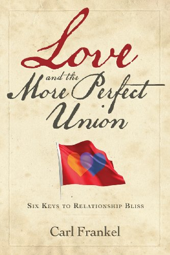 Love and the More Perfect Union: Six Keys to Relationship Bliss