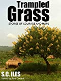 Trampled Grass: Stories of Courage and Hope