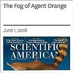 The Fog of Agent Orange   Charles Schmidt