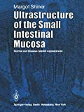 Ultrastructure of the Small Intestinal Mucosa: Normal and Disease-Related Appearances