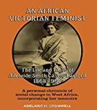 An African Victorian Feminist: The Life and Times of Adelaide Smith Casely Hayford 1848-1960