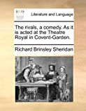 The Rivals, a Comedy As It Is Acted at the Theatre Royal in Covent-Garden, Richard Brinsley Sheridan, 1170628192