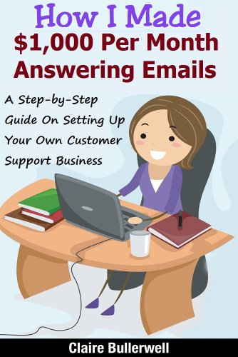 Answering Emails For Money - How I Made $1,000 Per Month Answering Emails For Others: Make Money Online: A Step-by-Step Guide on How To Set Up Your Own Virtual Customer Support Business