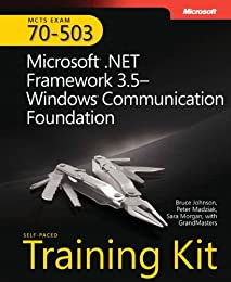 MCTS Self-Paced Training Kit (Exam 70-503): Microsoft® .NET Framework 3.5 Windows® Communication Foundation (PRO-Certification)
