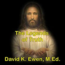 The Legends of Truth Audiobook by David Ewen Narrated by David K. Ewen, M.Ed