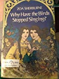 Why Have the Birds Stopped Singing?, Zoa Sherburne, 0688201113