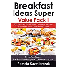 Breakfast Ideas Super Value Pack I – 500 Recipes For Waffles, Omelets, Muffins, Smoothies, Quick Bread and More (Breakfast Ideas – The Breakfast Recipes Cookbook Collection 13)