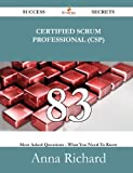 Certified Scrum Professional 83 Success Secrets - 83 Most Asked Questions on Certified Scrum Professional - What You Need to Know, Anna Richard, 1488524378