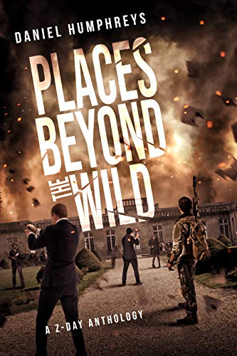 Places Beyond the Wild: A Post-Apocalyptic Zombie Anthology (Z-Day Book 4) by [Humphreys, Daniel, Corcoran, Travis J.I., Finn, Declan, Piatt, P.A., Schantz, Hans, Del Arroz, Jon, Anjewierden, J.M., Brumley, Bokerah, Paolinelli, Richard, Beckwith, J.D.]