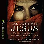 The Day I Met Jesus: The Revealing Diaries of Five Women from the Gospels | Frank Viola,Mary DeMuth