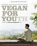 Vegan for Youth. Die Attila Hildmann Triät. Schlanker, gesünder und messbar jünger in 60 Tagen (Vegane Kochbücher von Attila Hildmann)