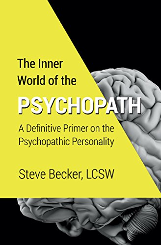 The Inner World of the Psychopath :  A definitive primer on the psychopathic personality
