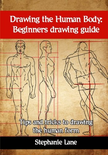 Drawing the Human Body: Beginners drawing guide. Tips and tricks to drawing the human form