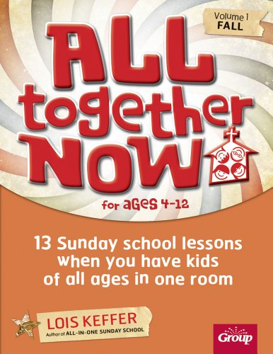 (All Together Now for Ages 4-12 (Volume 1 Fall): 13 Sunday school lessons when you have kids of all ages in one room )