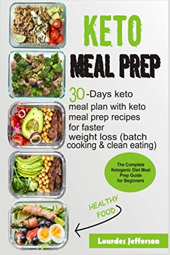 Keto Meal Prep: The Complete Ketogenic Diet Meal Prep Guide for Beginners: 30 days Keto Meal Plan with Keto Meal Prep Recipes for Faster Weight Loss (Batch Cooking & Clean Eating) by Lourdes Jefferson