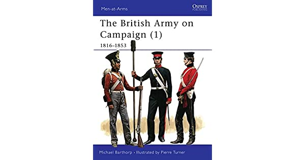 The British Army on Campaign, 1816-1902: 1816-53 Bk  1