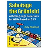Sabotage The Grunfeld!: A Cutting-edge Repertoire For White Based On 3.f3-Larry Kaufmann