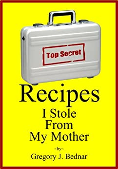 Recipes I Stole From My Mother by [Bednar, Gregory J.]