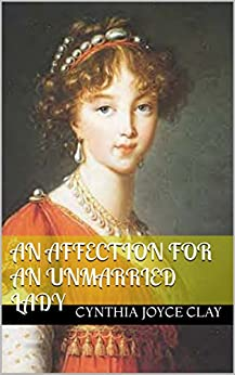 An Affection for an Unmarried Lady by [Clay, Cynthia Joyce]