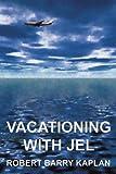 Vacationing with Jel, Robert Kaplan, 0595382568