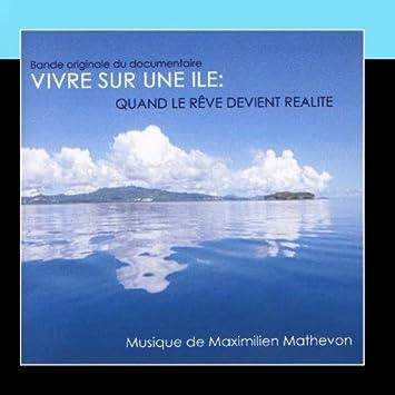 5f2cd4b6a6430 Maximilien Mathevon - Vivre Sur Une Ile : Quand Le Reve Devient Realite -  Amazon.com Music