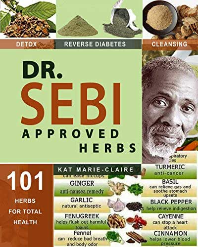 DR. SEBI APPROVED HERBS: Top Electric and Alkaline Herbs for total Health | Fenugreek, Thyme, Turmeric, Cayenne, and 97 More! Herbal Guide List to Detox the Liver & Reverse Disease