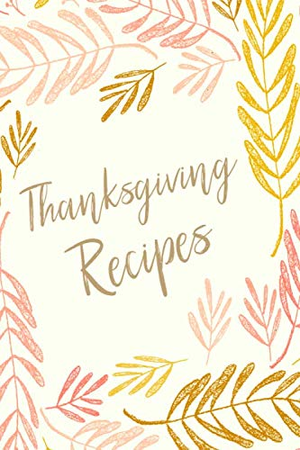 Thanksgiving Recipes: Blank Cookbook for Keeping, Organizing and Sharing Your Favorite Holiday Meals with Pretty Botanical Cover Design by Penelope Mabel Notebooks