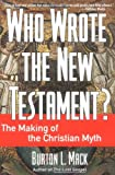 Who Wrote the New Testament?, Burton L. Mack, 0060655186