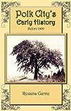 Polk City's Early History, Roxana Currie, 1929919255