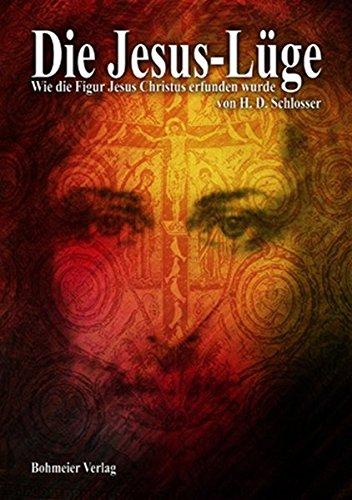 Die Jesus-Lüge: Wie die Figur Jesus Christus erfunden wurde