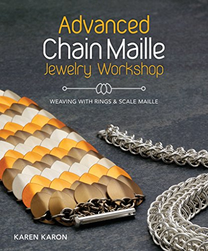 Advanced Chain Maille Jewelry Workshop: Weaving with Rings and Scale Maille by Karon, Karen