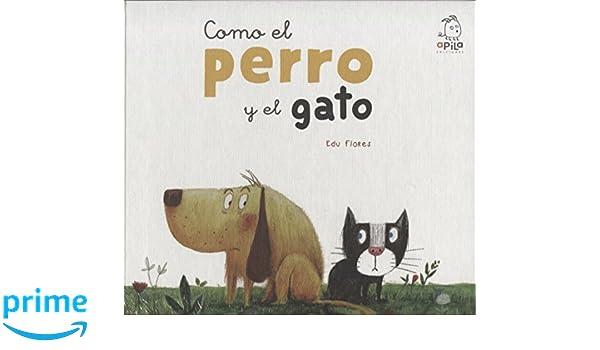 Como el perro y el gato (Spanish Edition): Edu Flores, Apila: 9788417028060: Amazon.com: Books