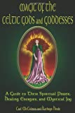 Magic of the Celtic Gods and Goddesses: A Guide