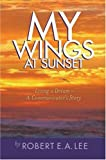 My Wings at Sunset, Robert E. A. Lee, 0595703917