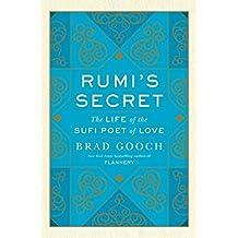 Rumi's Secret: The Life of the Sufi Poet of Love