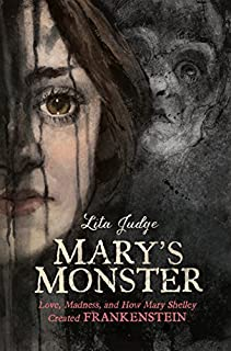 Book Cover: Mary's Monster: Love, Madness, and How Mary Shelley Created Frankenstein