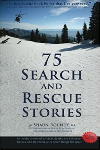 Book 75 Search and Rescue Stories: An insider's view of survival, death, and volunteer heroes who tip the balance when things fall apart