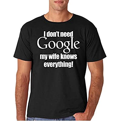 Hot Adult I Don't Need Google my Wife Knows Everything T Shirt free shipping