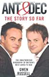 Ant & Dec: The Story So Far: The Unauthorised Biography of Britain's Best-Loved TV Duo