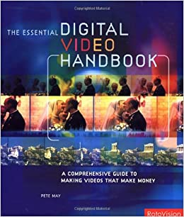 The Essential Digital Video Handbook: A Comprehensive Guide to Making Movies That Make Money