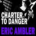 Charter to Danger Hörbuch von Eric Ambler Gesprochen von: William Gaminara