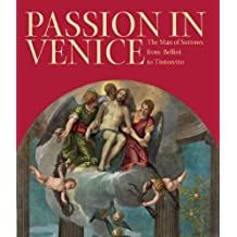 Passion in Venice: Crivelli to Tintoretto and Veronese: The Man of Sorrows in Venetian Art by William L. Barcham (2010-12-30)