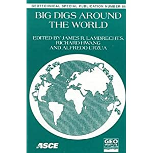 Big Digs Around the World: Proceedings of Sessions of Geo-Congress 98 : October 18-21, 1998 Boston, Massachusetts (Geotechnical Special Publication) James R. Lambrechts, Richard, Ruey-chyi Hwang and Alfredo Urzua