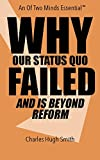Why Our Status Quo Failed and Is Beyond Reform