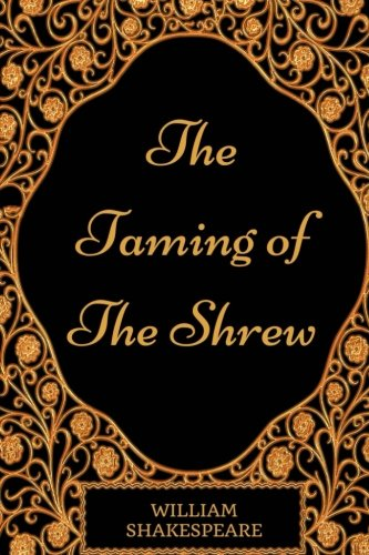 The Taming of the Shrew: By William Shakespeare : Illustrated